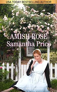 Amish Rose (New and Lengthened. Over 15,000 words added): Amish Romance (Amish Love Blooms)