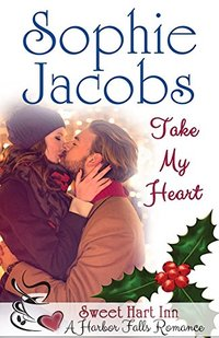 Take My Heart: Sweet Hart Inn (A Harbor Falls Romance Book 3)