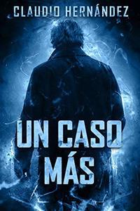 Un caso más | Thriller Psicológico | Intriga | Suspense | Crímen: UNA ATERRADORA VERDAD QUE NO OLVIDARÁS NUNCA (Spanish Edition)