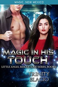 Magic In His Touch: Little Angel Rescue (Book 2) (Magic, New Mexico)