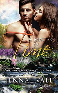 A Matter of Time: Book 4 of The Thistle & Hive Series