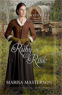 Ruby's Risk (Westward Home and Hearts Mail-Order Brides Book 2) - Published on Nov, 2019