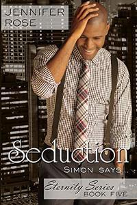 Seduction: ...Simon Says (The Eternity Series Book 5)