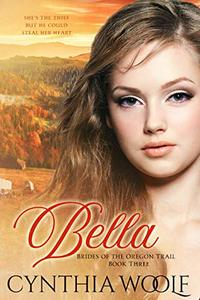 Bella (Brides of the Oregon Trail Book 3) - Published on Jun, 2019