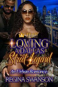 Loving A Dallas Street Legend: An Urban Romance - Published on Aug, 2019
