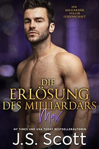 Die Erlösung des Milliardärs: Ein Milliardär voller Leidenschaft ~ Max (Buch 3) (German Edition) - Published on Jun, 2016