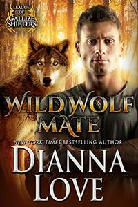 Wild Wolf Mate:  League Of Gallize Shifters (The League Of Gallize Shifters Book 5)