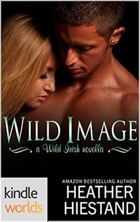 Wild Irish: Wild Image (Kindle Worlds Novella) (A Charisma series novel, The Connollys Book 1)