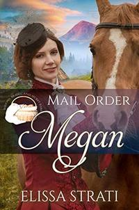 Mail Order Megan (Widows, Brides, and Secret Babies Book 11) - Published on May, 2020