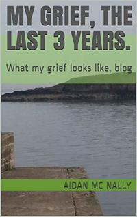 My Grief, the last 3 years.: What my grief looks like, blog