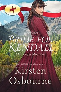 Bride for Kendall (Mail Order Mounties Book 1) - Published on Jul, 2017
