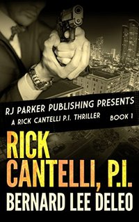 Rick Cantelli, P.I. (Book 1) (Rick Cantelli, P.I. Detectives) - Published on Jul, 2013