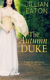 The Autumn Duke (A Duke for All Seasons Book 4) - Published on Sep, 2019
