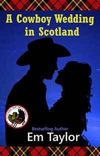 A Cowboy Wedding in Scotland (Stetsons and Kilts Series Book 2) - Published on Oct, 2016