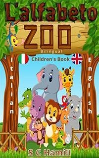 L'alfabeto zoo. Bilingual Children's Picture Book. Italian-English.: A to Z Bilingual Alphabet Learning (Italian Edition)