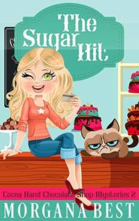 The Sugar Hit: Funny Culinary Cozy Mystery (Cocoa Narel Chocolate Shop Mysteries Book 2) - Published on Jun, 2016