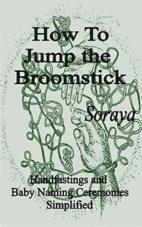 How to Jump the Broomstick: Handfastings and  Baby Naming Ceremonies Simplified