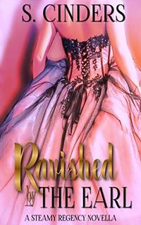 Ravished By The Earl: A Steamy Regency Romance