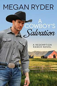 A Cowboy's Salvation (Redemption Ranch Book 1) - Published on Jun, 2019