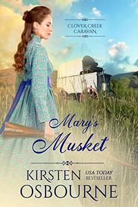 Mary's Musket (Clover Creek Caravan Book 2) - Published on Mar, 2020