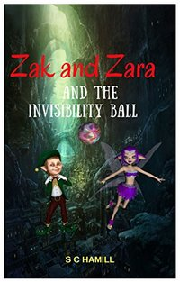 ZAK and ZARA and the INVISIBILITY BALL. A Tale of DOON HILL in Aberfoyle: Children's bedtime reading for ages 4 and above