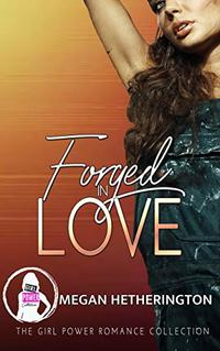 Forged in Love (The Girl Power Romance Collection) - Published on Mar, 2020