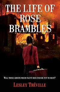 THE LIFE OF ROSE BRAMBLES: Will those ghosts which taunt her ever be put to rest? (ROSE BRAMBLES SERIES Book 1) - Published on Dec, 2019