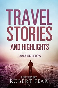 Travel Stories and Highlights: 2018 Edition - Published on Dec, 2017
