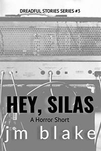 Hey, Silas: A Horror Short (Dreadful Stories  Book 3)