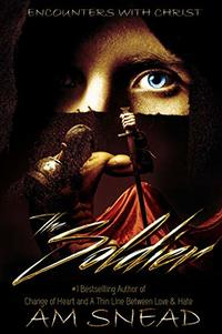 The Soldier: Encounters With Christ