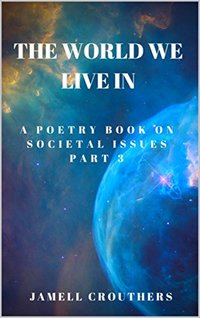 The World We Live In A Poetry Book On Societal Issues Part 3 (Book 3 of 5)