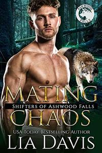 Mating Chaos (Shifters of Ashwood Falls Book 11) - Published on Oct, 2019