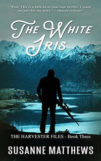 The White Iris: The Harvester Files Book Three