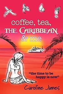 Coffee Tea The Caribbean & Me: A heart-warming feel-good read of friendship and love (Coffee Tea, series... Book 3)