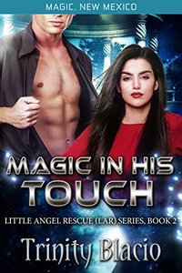 Magic In His Touch: Little Angel Rescue (Book 2) (Magic, New Mexico 18)