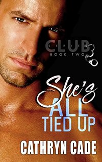 She's All Tied Up (Club 3 Book 2)