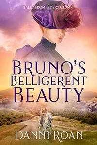 Bruno's Belligerent Beauty: Tales From Biders Clump: Book Three - Published on Feb, 2017