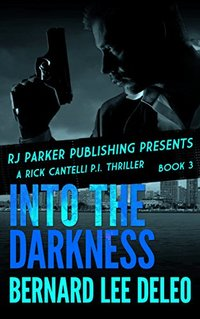 Rick Cantelli, P.I. (Book 3) Into the Darkness (Rick Cantelli, P.I. Detectives) - Published on Aug, 2014
