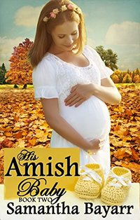 His Amish Baby: Amish Love (Amish Christian Romance Book 2)