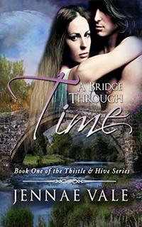 A Bridge Through Time: Book 1 of The Thistle & Hive Series - Published on Nov, 2014