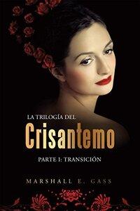 La Trilogía Del Crisantemo: Parte I: Transición (Spanish Edition)