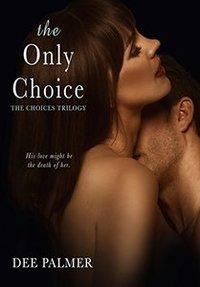 The Only Choice (The Choices Trilogy #3): A hot explicit sex BDSM billionaire romance novel