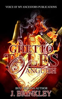 Ghetto Tales Of Anguish 1: An Urban Hood Story - Published on Oct, 2017