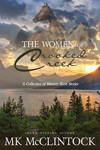 The Women of Crooked Creek (Emma/Hattie/Briley/Clara): A Western Short Story Collection - Published on Mar, 2016