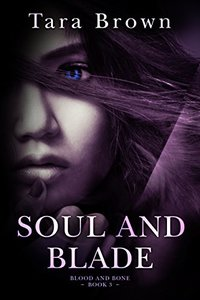 Soul and Blade (Blood and Bone Book 3)