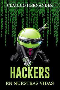 Hackers en nuestras vidas: Segunda edición (Spanish Edition)