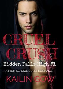 Cruel Crush: A HIGH SCHOOL BULLY ROMANCE: A Loving Summer Spin-Off Series (Hidden Falls High Book 1) - Published on Jan, 2020