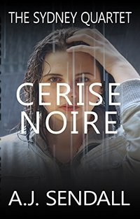Cerise Noire (The Sydney Quartet Book 3) - Published on Apr, 2017