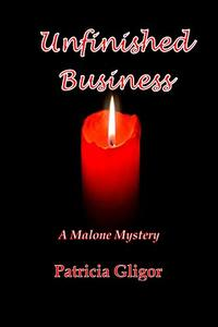 Unfinished Business (The Malone mystery series Book 2) - Published on Oct, 2018