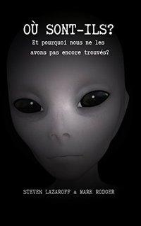 Où Sont-Ils ?: Et pourquoi nous ne les avons pas encore trouvés? (French Edition)